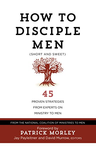 Download How to Disciple Men (Short and Sweet): 45 Proven Strategies from Experts on Ministry to Men 1424554985