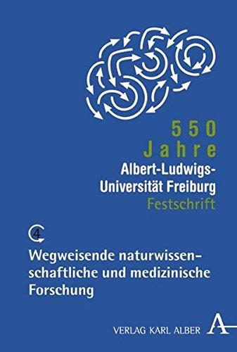 550 Jahre Albert-Ludwigs-Universität Freiburg: Band 4: Wegweisende naturwissenschaftliche und medizinische Forschung