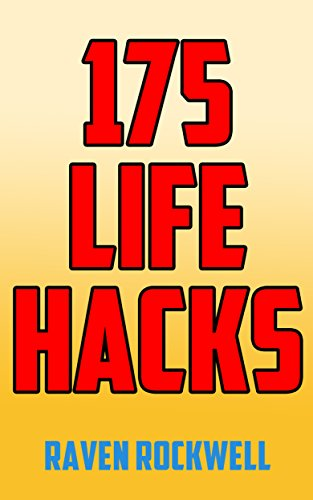 Life Hacks to Make Your Life Easier: 175 Real Tips, Tricks, and Lifehacks to Save Time, Save Money, Lower Stress, and Lose Weight. (English Edition)