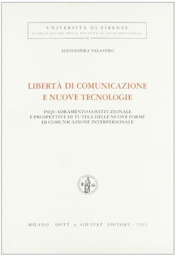 Libertà di comunicazione e nuove tecnologie. Inquadramento costituzionale e prospettive di tutela delle nuove forme di comunicazione interpersonale