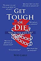 Get Tough or Die: How to raise great kids