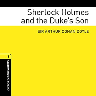 Sherlock Holmes and the Duke's Son (Adaptation)     The Oxford Bookworms Library              By:                                                                                                                                 Arthur Conan Doyle,                                                                                        Jennifer Bassett (adaptation)                               Narrated by:                                                                                                                                 Richard Mitchly                      Length: 59 mins     1 rating     Overall 1.0