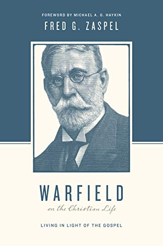 Warfield on the Christian Life (Redesign): Living in Light of the Gospel