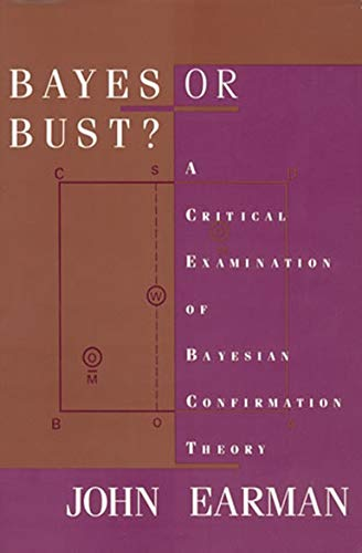 Bayes or Bust?: A Critical Examination of Bayesian Confirmation Theory (A Bradford Book)