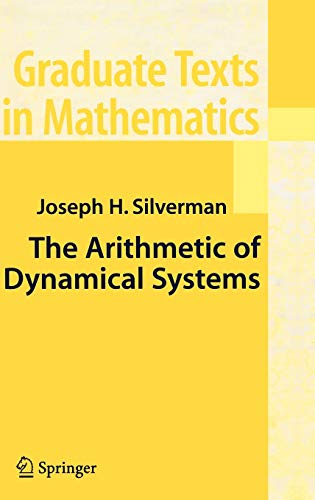 The Arithmetic of Dynamical Systems (Graduate Texts in Mathematics (241))