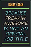 Rugby Coach Because Freakin' Awesome Is Not An Official Job Title: Funny Sarcastic Lined Notebook