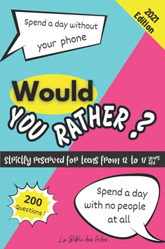 Would You Rather ? Strictly Reserved for Teens from 12 to 17 years old: Funny Game Book for Boys and Girls | Play with you Family or you Friends | Gift Idea for Teenagers | Hours of Fun