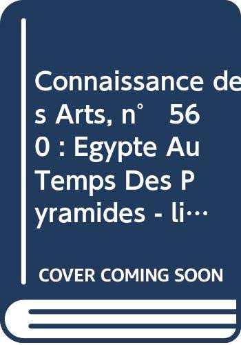 Connaissance des Arts, n° 560 : Égypte Au Temps Des Pyramides - livre: Natures Mortes - virtuel: Art et Architecture
