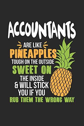Accountants Are Like Pineapples. Tough On The Outside Sweet On The Inside: Buchhalter Ananas Notizbuch / Tagebuch / Heft mit Blanko Seiten. Notizheft ... Planer für Termine oder To-Do-Liste.