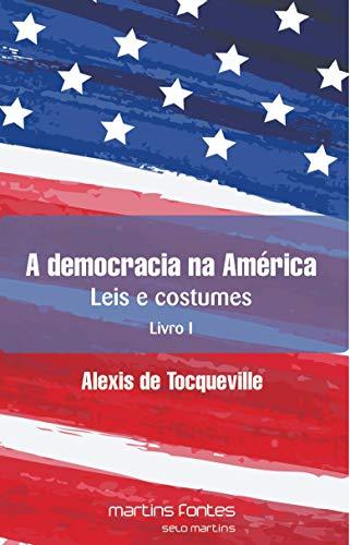 A Democracia na América: Leis e Costumes - Livro I (Volume 1)