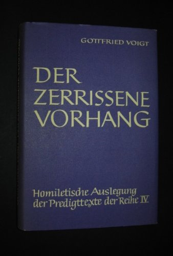 Der Zerrissene Vorhang, Homiletische Auslegung der Predigttexte der Reihe IV [herausgegeben von Gottfried Voigt],