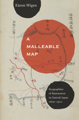 A Malleable Map: Geographies of Restoration in Central Japan, 1600-1912 (Asia: Local Studies / Global Themes Book 17) (English Edition)