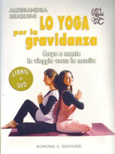 Lo yoga per la gravidanza. Corpo e mente in viaggio verso la nascita. DVD. Con libro
