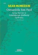 Osmanlı'da Son Fasıl: Savaş, Devrim Ve Ortadoğu'nun Şekillenişi 1908 - 1923