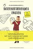 Intermittierendes Fasten: schnell und effektiv Abnehmen (inkl. coole Rezepte) - Intervallfasten mit der 16 8, 5 2 Methode und vielen mehr - Dylan Beckman