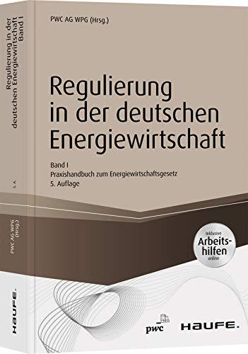 Regulierung in der deutschen Energiewirtschaft. Band I Netzwirtschaft: Band I Netzwirtschaft - Praxishandbuch zum Energiewirtschaftsgesetz (Haufe Fachbuch)