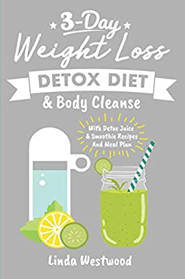 Detox: 3-Day Weight Loss Detox Diet & Body Cleanse (With Detox Juice & Smoothie Recipes And Meal Plan) by Independently Published
