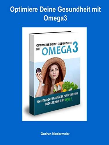 Optimiere Deine Gesundheit mit Omega3: Ein Leitfaden für Anfänger zur optimierung Ihrer Gesundheit mit Omega 3 (German Edition)