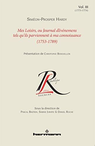 Mes loisirs ou Journal d'événemens tels qu'ils parviennent à ma connoissance (1753-1789), Volume 3: 1773-1774