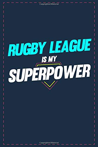 Rugby League Is My Superpower: Lined notebook 6x9 Inch Softcover Diary Notebook \ 121 pages \ Funny Rugby League Journal to write in Birthday Gift