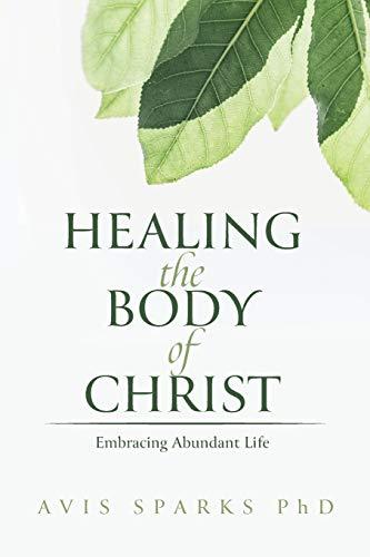 Healing the Body of Christ: Embracing Abundant Life