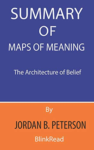 Summary of Maps of Meaning By Jordan B. Peterson: The Architecture of Belief