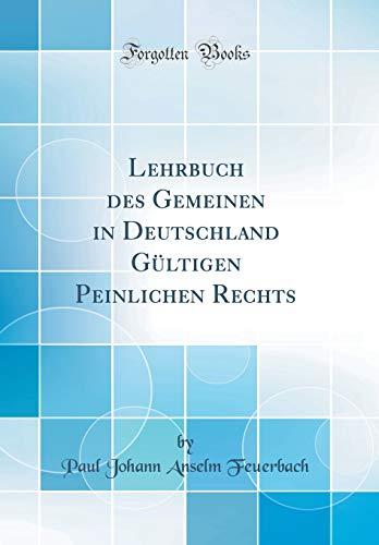 Lehrbuch des Gemeinen in Deutschland Gültigen Peinlichen Rechts (Classic Reprint)