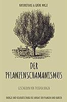 Der Pflanzenschamanismus einfach erklaert: Gruene Magie & Naturrituale - Heilkraefte und Energie durch die Urkraft der Pflanzen und Kraeuter