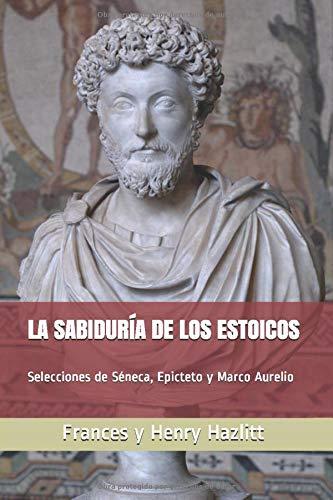 La sabiduría de los estoicos: Selecciones de Séneca, Epicteto y Marco Aurelio (Centro Mises)