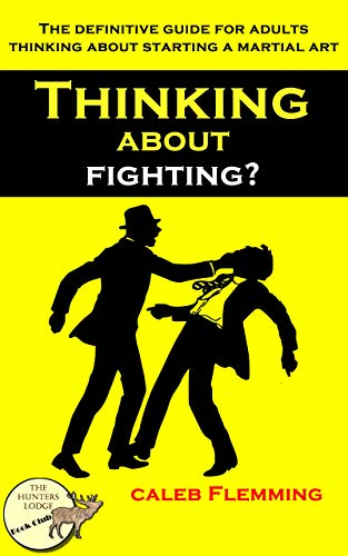 Thinking About Fighting?: Everything you need to know before starting a martial art or self defence class as an adult