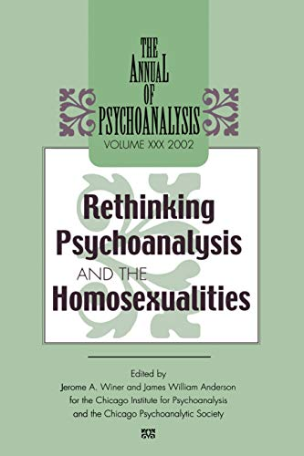 The Annual of Psychoanalysis, V. 30: Rethinking Psychoanalysis and the Homosexualities