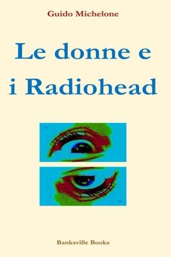 Le donne e i Radiohead: Le scrittrici italiane raccontano le canzoni di Thom Yorke & Co.