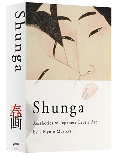 Shunga: Aesthetics of Japanese Erotic Art by Ukiyo-e Masters by Pie Books (2015-11-28)