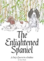 The Enlightened Spaniel - A Dog's Quest to be a Buddhist (English Edition)