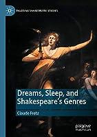 Dreams, Sleep, and Shakespeare's Genres (Palgrave Shakespeare Studies)
