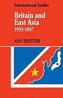 Britain and East Asia 1933-1937 (LSE Monographs in International Studies)