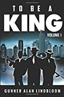 To Be A King, Volume 1 1520399944 Book Cover