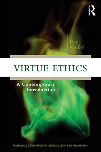 Virtue Ethics (Routledge Contemporary Introductions to Philosophy)