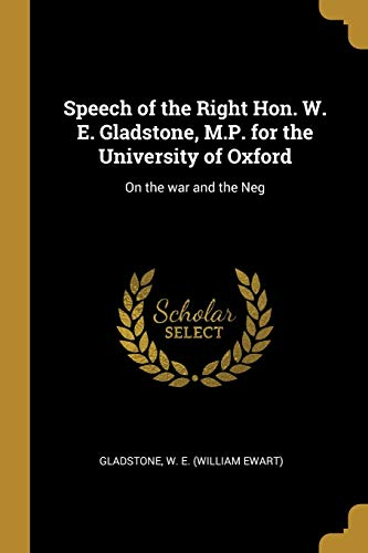 SPEECH OF THE RIGHT HON W E GL: On the War and the Neg