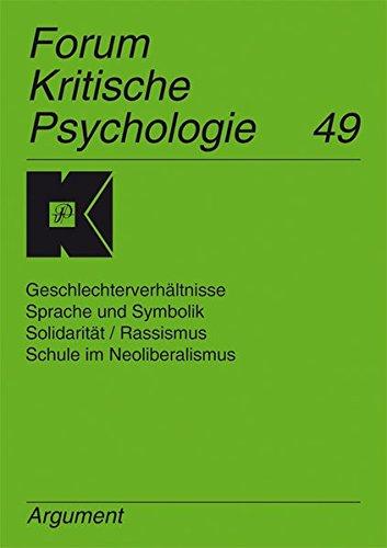 Forum Kritische Psychologie / Geschlechterverhältnisse, Sprache und Symbolik, Solidarität /Rassismus, Schule im Neoliberalismus