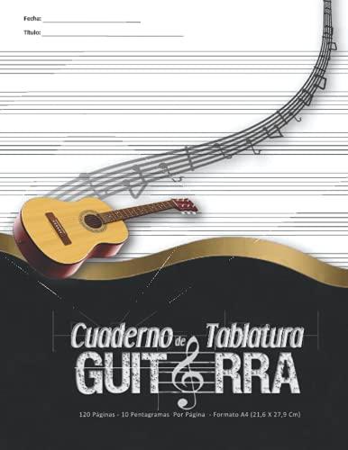 Cuaderno de Tablatura Guitarra 120 Páginas - 10 Pentagramas Por Página - Formato A4 (21,6 X 27,9 Cm): Papel de Manuscrito Estándar. (Partitura, Notas de Guitarra, Nota de Canción).