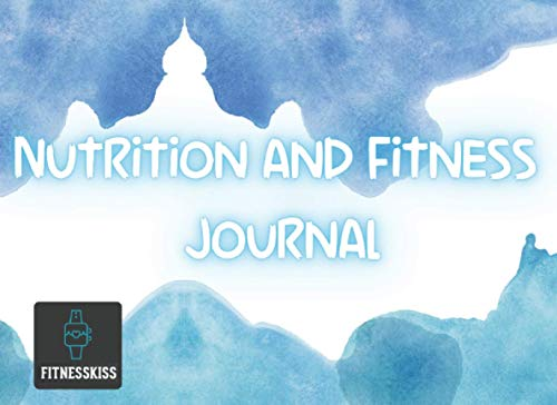 Nutrition and Fitness Journal: Perfect Tool to stay on Track with Your Diet and Fitness Goals! Tracker for your Meals, Exercise, Weight, Water Intake, Sleep and More!