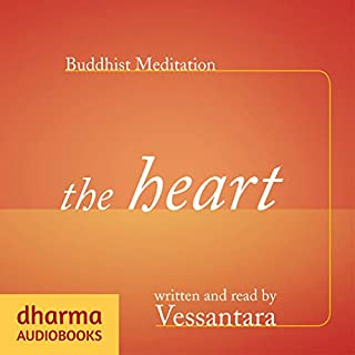 Buddhist Meditation: The Heart     The Development of Loving Kindness              By:                                                                                                                                 Vessantara                               Narrated by:                                                                                                                                 Vessantara                      Length: 5 hrs and 27 mins     Not rated yet     Overall 0.0