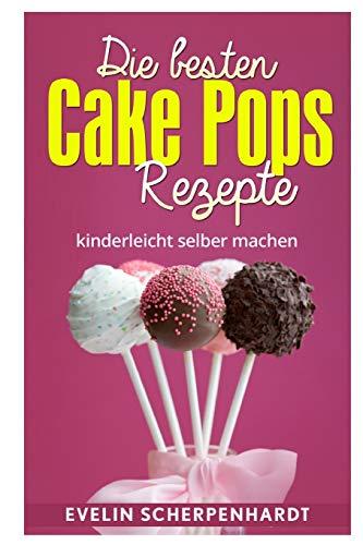 Die besten Cake Pops Rezepte: Kuchen am Stiel - 25 leckere Rezepte