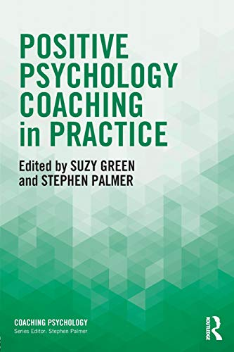 Positive Psychology Coaching in Practice (Coaching Psychology)