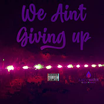 We Ain't Giving Up (Screwed and Tapped)