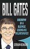 Bill Gates: Biography of a Business Legend and Philanthropist