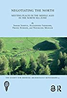 Negotiating the North: Meeting-Places in the Middle Ages in the North Sea Zone (The Society for Medieval Archaeology Monographs)