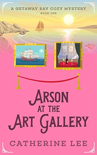 Arson at the Art Gallery (Getaway Bay Cozy Mystery Series Book 1)