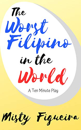 The Worst Filipino in the World: A Ten Minute Play
